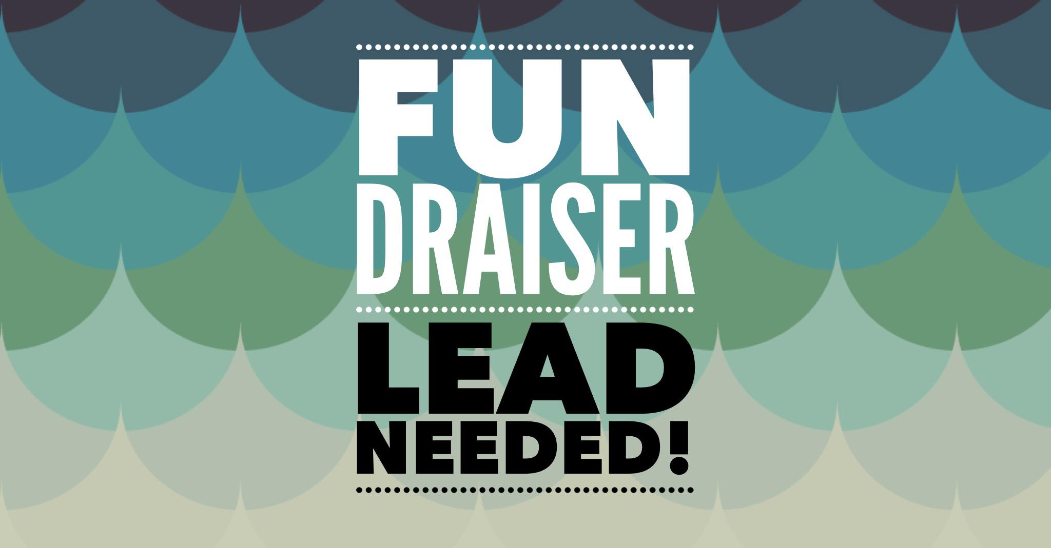 FUNdraising Lead Needed!